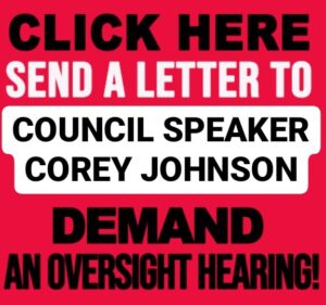 Click here: Send a letter to Council Speaker Corey Johnson. Demand Oversight hearing